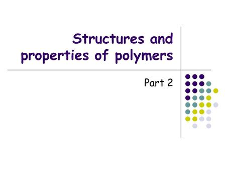 Structures and properties of polymers Part 2. Condensation polymers Polymers formed by condensation reaction that's used to make esters Need at least.