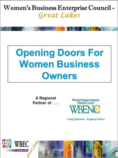 Opening Doors For Women Business Owners A Regional Partner of... Women's Business Enterprise Council - Great Lakes.