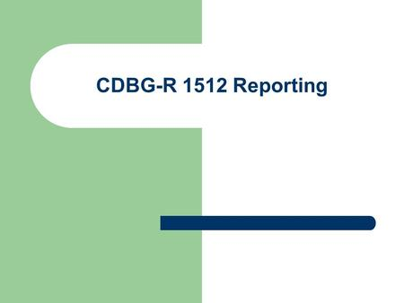 CDBG-R 1512 Reporting. What is 1512 Reporting? 1512 refers to a section of the Recovery Act of 2009 that requires certain data be reported on a quarterly.