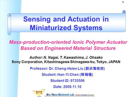 11 Professor: Dr. Cheng-Hsien Liu ( 劉承賢教授 ) Student: Han-Yi Chen ( 陳翰儀 ) Student ID: 9735506 Date: 2009.11.10 Sensing and Actuation in Miniaturized Systems.