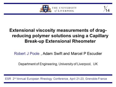 Extensional viscosity measurements of drag-reducing polymer solutions using a Capillary Break-up Extensional Rheometer Robert J Poole , Adam Swift and.