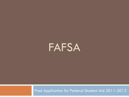 FAFSA Free Application for Federal Student Aid 2011-2012.