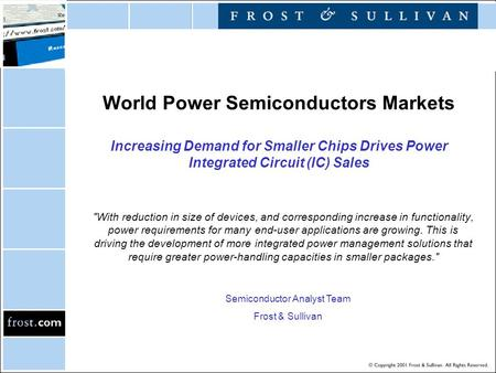 World Power Semiconductors Markets Increasing Demand for Smaller Chips Drives Power Integrated Circuit (IC) Sales With reduction in size of devices, and.