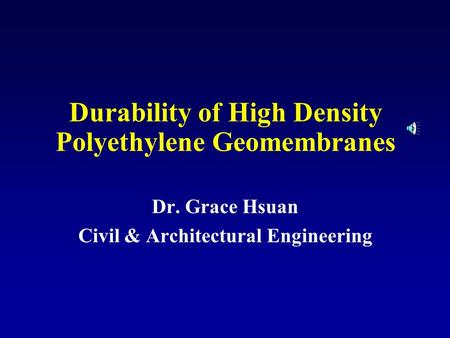 Durability of High Density Polyethylene Geomembranes Dr. Grace Hsuan Civil & Architectural Engineering.