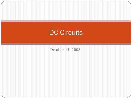 October 15, 2008 DC Circuits. This is the week that will have been Today Complete Resistance/Current with some problems Friday Examination #2: Potential.