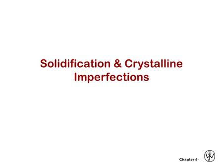 Chapter 4- Solidification & Crystalline Imperfections.