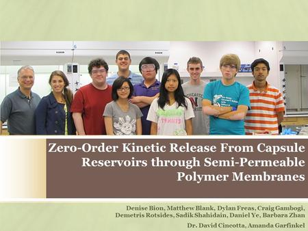 Zero-Order Kinetic Release From Capsule Reservoirs through Semi-Permeable Polymer Membranes Denise Bion, Matthew Blank, Dylan Freas, Craig Gambogi, Demetris.