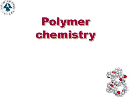 Polymer chemistry Polymer chemistry Chapter 1 Introduction to Polymer Science 1.1 Concept and History 1.2 Classification and Nomenclatur 1.3 Clssification.