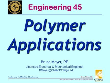ENGR-45_Lec-30_Polymer-Apps.ppt 1 Bruce Mayer, PE Engineering-45: Materials of Engineering Bruce Mayer, PE Licensed Electrical.