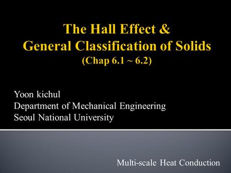 Yoon kichul Department of Mechanical Engineering Seoul National University Multi-scale Heat Conduction.