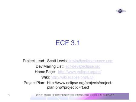 ECF 3.1 Release | © 2009 by EclipseSource and others, made available under the EPL v1.0 1 ECF 3.1 Project Lead: Scott Lewis