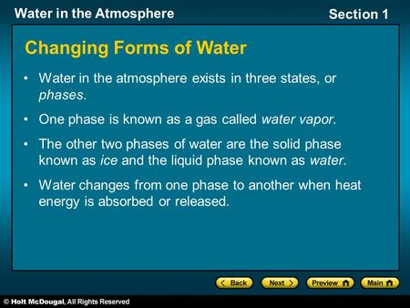Water in the Atmosphere Section 1 Changing Forms of Water Water in the atmosphere exists in three states, or phases. One phase is known as a gas called.