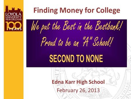 Finding Money for College Edna Karr High School February 26, 2013.