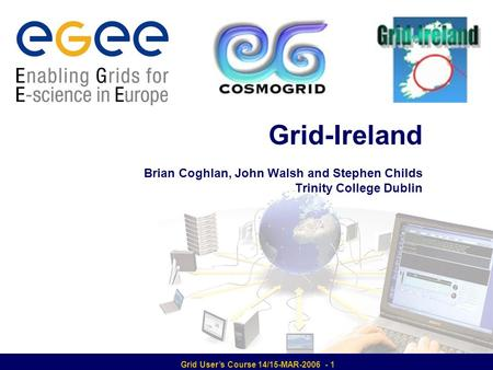 Enabling Grids for E-sciencE Introduction to developing Grid applications 14-15 March 2006 - 1 Grid-Ireland Brian Coghlan, John Walsh and Stephen Childs.