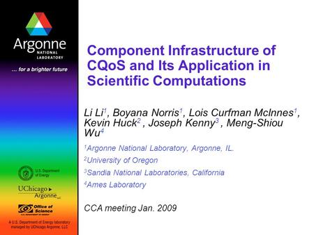 Component Infrastructure of CQoS and Its Application in Scientific Computations Li Li 1, Boyana Norris 1, Lois Curfman McInnes 1, Kevin Huck 2, Joseph.