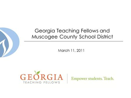 Georgia Teaching Fellows and Muscogee County School District March 11, 2011.