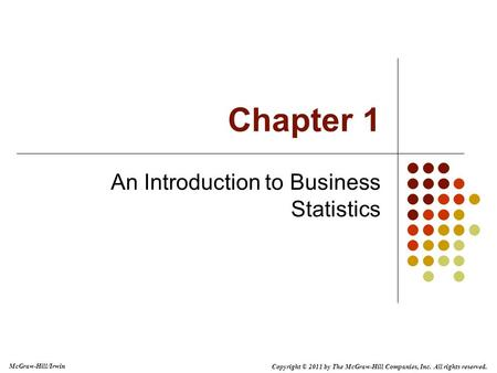Copyright © 2011 by The McGraw-Hill Companies, Inc. All rights reserved. McGraw-Hill/Irwin Chapter 1 An Introduction to Business Statistics.