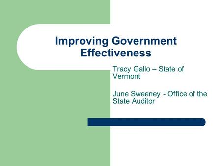 Improving Government Effectiveness Tracy Gallo – State of Vermont June Sweeney - Office of the State Auditor.