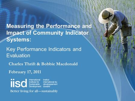 Measuring the Performance and Impact of Community Indicator Systems: Key Performance Indicators and Evaluation Charles Thrift & Bobbie Macdonald February.