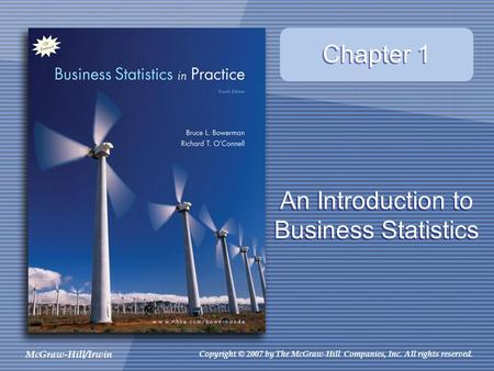 McGraw-Hill/Irwin Copyright © 2007 by The McGraw-Hill Companies, Inc. All rights reserved. Chapter 1 An Introduction to Business Statistics.