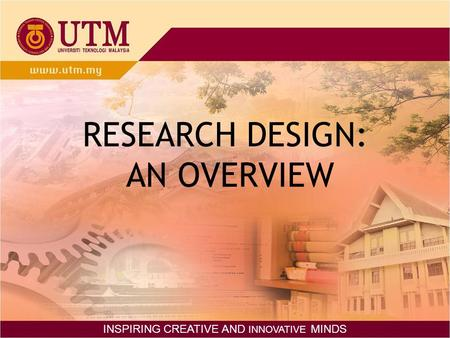 RESEARCH DESIGN: AN OVERVIEW INSPIRING CREATIVE AND INNOVATIVE MINDS.
