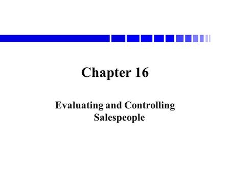 Chapter 16 Evaluating and Controlling Salespeople.