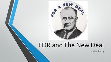 FDR and The New Deal Unit 4 Part 3. Election of 1932: FDR and Change Franklin D. Roosevelt and the Democrats won in a landslide election in 1932. Only.