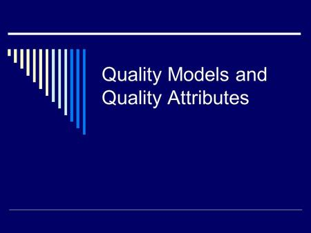 Quality Models and Quality Attributes. Outline  Process and product quality Improving the quality of the process can improve the quality of the product.