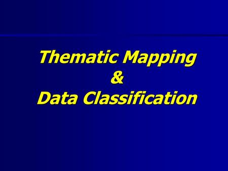 Thematic Mapping & Data Classification. Objectives: Thematic Mapping & Data Classification  What is a thematic map  Qualitative vs. Quantitative  Data.
