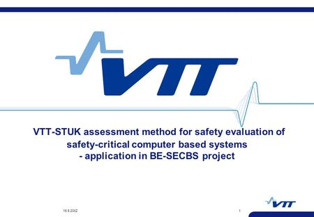 16.5.20021 VTT-STUK assessment method for safety evaluation of safety-critical computer based systems - application in BE-SECBS project.