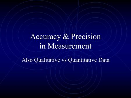 Accuracy & Precision in Measurement Also Qualitative vs Quantitative Data.