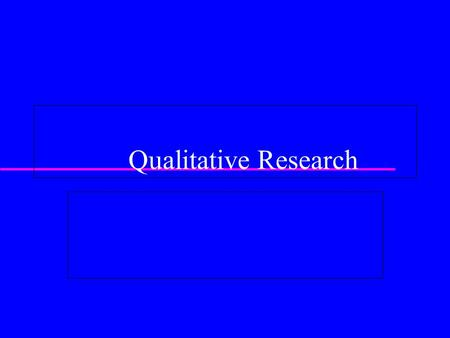 Qualitative Research. When to do qualitative research  Cognitive research strategies tend to vary as a function of theory development. The earlier stages.