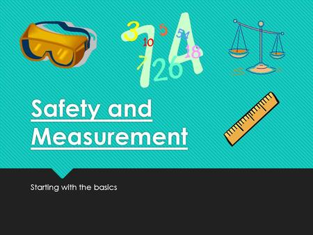 Safety and Measurement Starting with the basics. Lab Safety  Remember that the lab is a place for serious work!  Careless behavior may endanger yourself.
