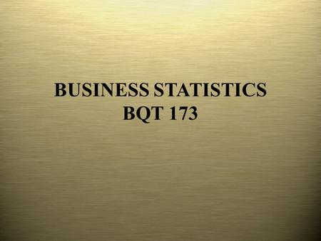BUSINESS STATISTICS BQT 173. CHAPTER 1 : DATA & STATISTICS.