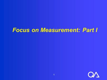 1 Focus on Measurement: Part I. 2 Objectives (1 of 2)  Explain why it is important to use data to analyze processes, identify problems and test interventions.
