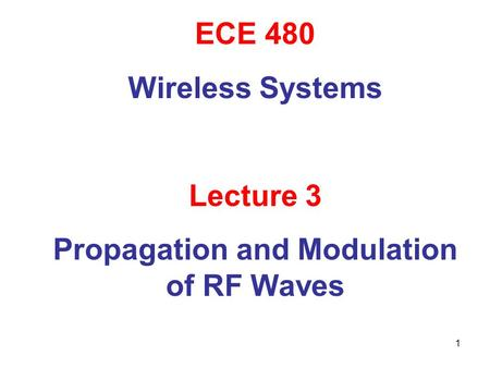 1 ECE 480 Wireless Systems Lecture 3 Propagation and Modulation of RF Waves.