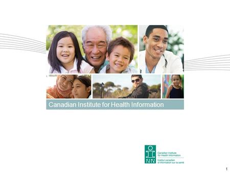 1 Canadian Institute for Health Information. Developing a Model for Measuring the Efficiency of the Health System in Canada Released July 5, 2012 2.