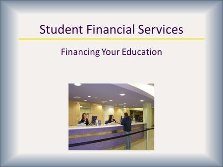 Student Financial Services Financing Your Education.