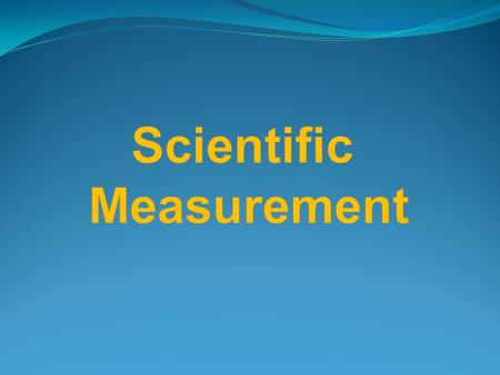 Types of measurement Quantitative- use numbers to describe Qualitative- use description without numbers 4 feet extra large Hot 100ºF Scientists prefer.