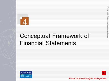Copyright© Dorling Kindersley India Pvt Ltd Financial Accounting for Management 4 Conceptual Framework of Financial Statements.
