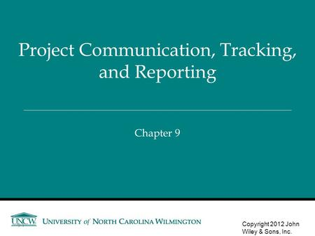 Chapter 9 Project Communication, Tracking, and Reporting Copyright 2012 John Wiley & Sons, Inc. 9-1.