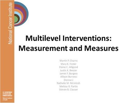 Multilevel Interventions: Measurement and Measures Martin P. Charns Mary K. Foster Elaine C. Alligood Justin K. Benzer James F. Burgess Allison Burness.