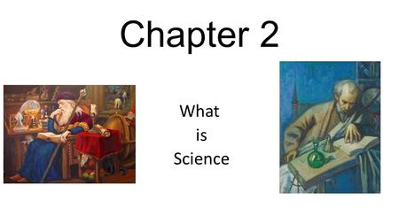 Chapter 2 What is Science.