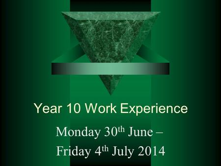 Year 10 Work Experience Monday 30 th June – Friday 4 th July 2014.