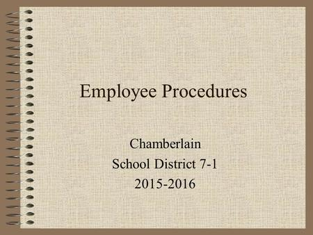 Employee Procedures Chamberlain School District 7-1 2015-2016.