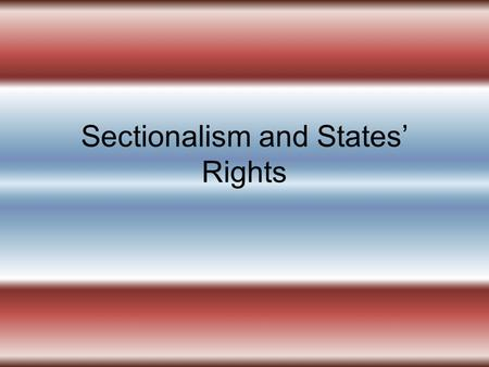 Sectionalism and States' Rights