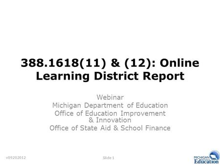 388.1618(11) & (12): Online Learning District Report Webinar Michigan Department of Education Office of Education Improvement & Innovation Office of State.