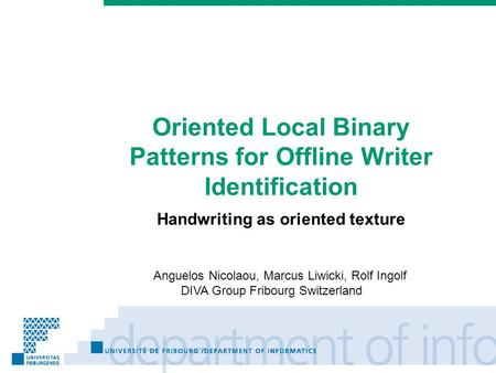 Prénom Nom Oriented Local Binary Patterns for Offline Writer Identification Handwriting as oriented texture Anguelos Nicolaou, Marcus Liwicki, Rolf Ingolf.