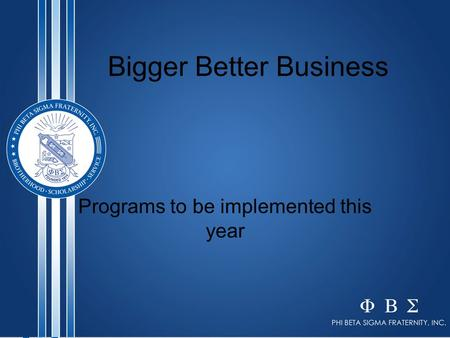 Bigger Better Business Programs to be implemented this year.