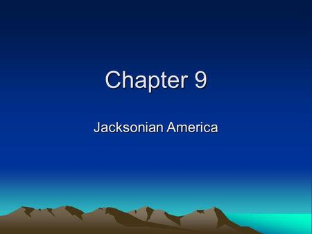 Chapter 9 Jacksonian America. Objectives 1. Jackson's philosophy of government and his impact on the presidency. 2. Jacksonian Democracy 3. Nullification.